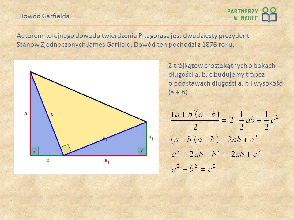 Dowód Garfielda Autorem kolejnego dowodu twierdzenia Pitagorasa jest dwudziesty prezydent Stanów Zjednoczonych James Garfield. Dowód ten pochodzi z 18
