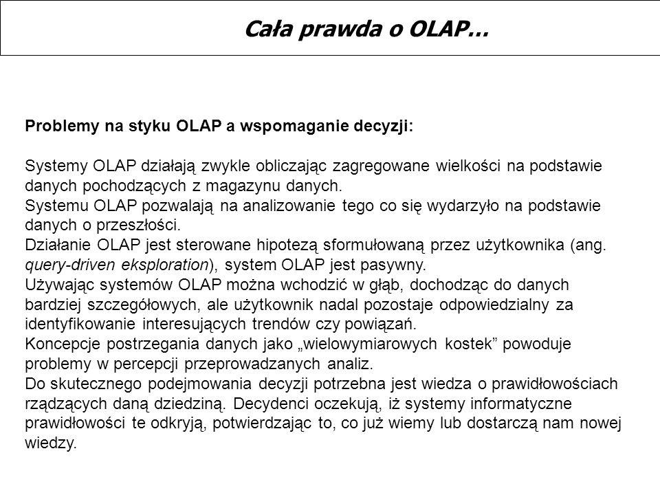 Problemy na styku OLAP a wspomaganie decyzji: Systemy OLAP działają zwykle obliczając zagregowane wielkości na podstawie danych pochodzących z magazyn