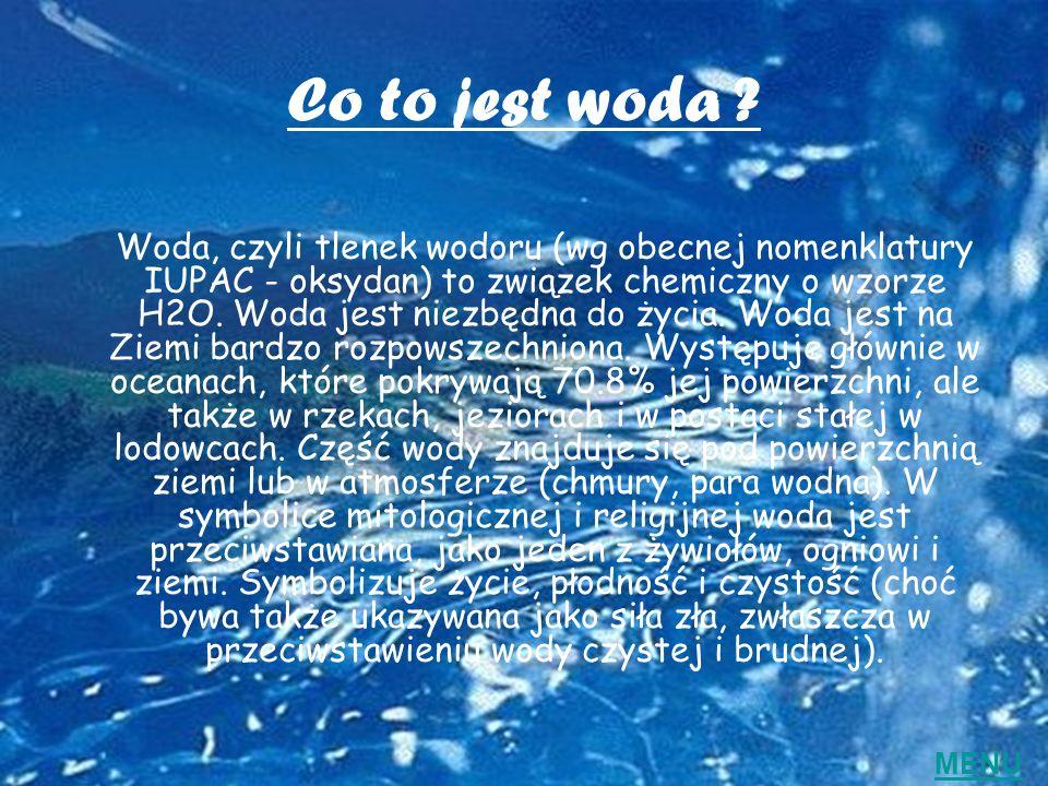Co to jest woda ? Woda, czyli tlenek wodoru (wg obecnej nomenklatury IUPAC - oksydan) to związek chemiczny o wzorze H2O. Woda jest niezbędna do życia.