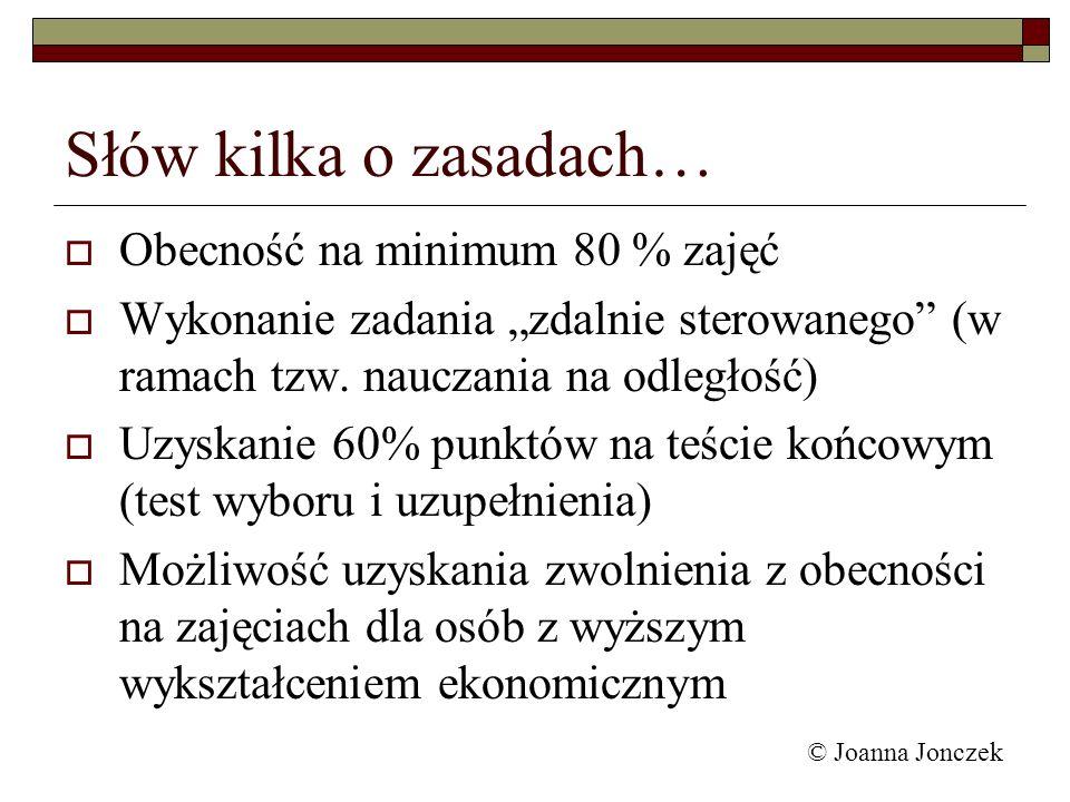 © Joanna Jonczek stabilizacyjna alokacyjna adaptacyjna redystrybucyjna walka z inflacją walka z bezrobociem dbanie o wzrost gospodarczy … polityki Zadania państwa