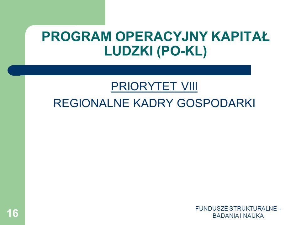 FUNDUSZE STRUKTURALNE - BADANIA I NAUKA 16 PROGRAM OPERACYJNY KAPITAŁ LUDZKI (PO-KL) PRIORYTET VIII REGIONALNE KADRY GOSPODARKI