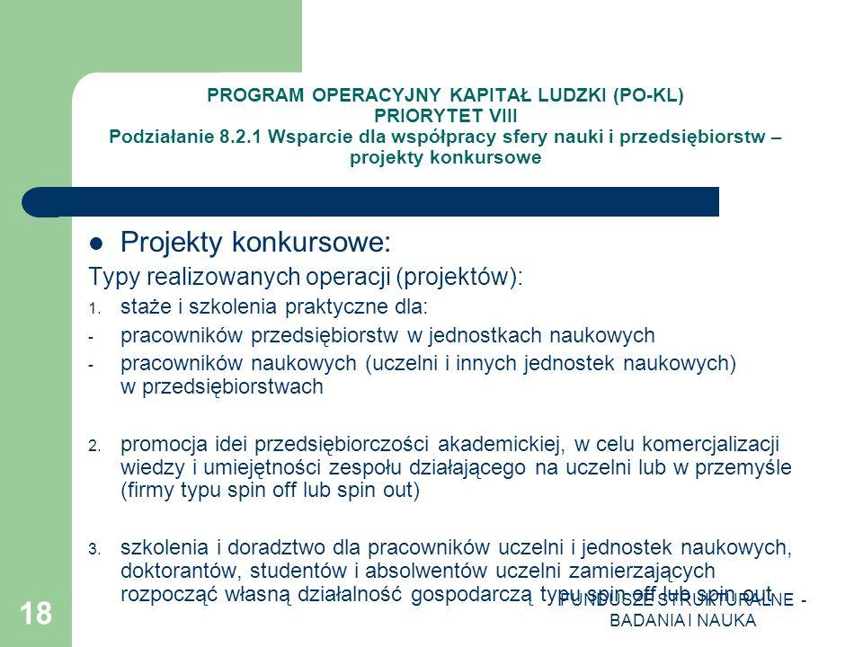 FUNDUSZE STRUKTURALNE - BADANIA I NAUKA 18 PROGRAM OPERACYJNY KAPITAŁ LUDZKI (PO-KL) PRIORYTET VIII Podziałanie 8.2.1 Wsparcie dla współpracy sfery na