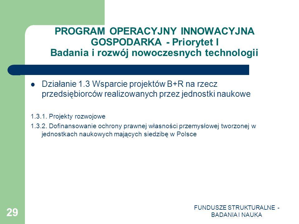 FUNDUSZE STRUKTURALNE - BADANIA I NAUKA 29 PROGRAM OPERACYJNY INNOWACYJNA GOSPODARKA - Priorytet I Badania i rozwój nowoczesnych technologii Działanie