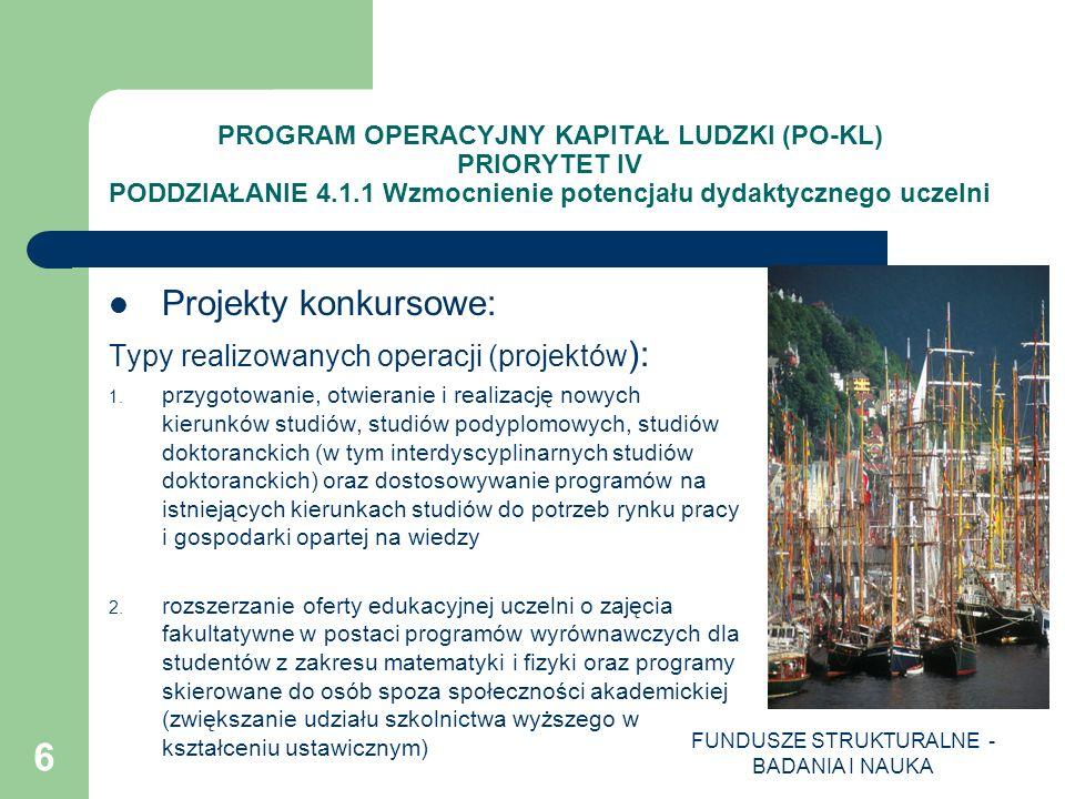 FUNDUSZE STRUKTURALNE - BADANIA I NAUKA 7 PROGRAM OPERACYJNY KAPITAŁ LUDZKI (PO-KL) PRIORYTET IV PODDZIAŁANIE 4.1.1 Wzmocnienie potencjału dydaktycznego uczelni 3.