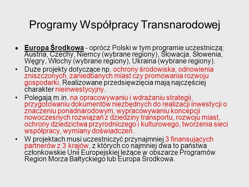 Programy Współpracy Transnarodowej Europa Środkowa - oprócz Polski w tym programie uczestniczą: Austria, Czechy, Niemcy (wybrane regiony), Słowacja, Słowenia, Węgry, Włochy (wybrane regiony), Ukraina (wybrane regiony).
