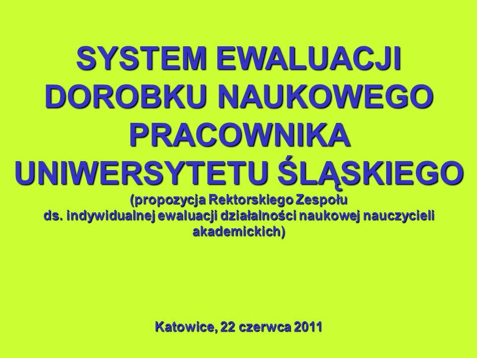 SYSTEM EWALUACJI DOROBKU NAUKOWEGO PRACOWNIKA UNIWERSYTETU ŚLĄSKIEGO (propozycja Rektorskiego Zespołu ds. indywidualnej ewaluacji działalności naukowe