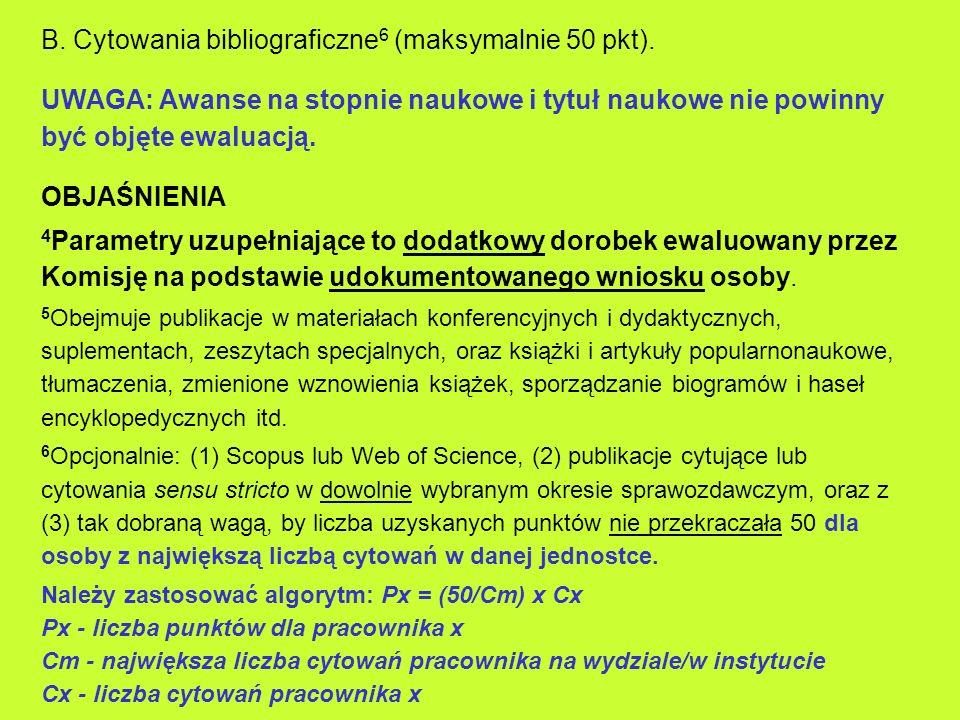 B. Cytowania bibliograficzne 6 (maksymalnie 50 pkt). UWAGA: Awanse na stopnie naukowe i tytuł naukowe nie powinny być objęte ewaluacją. OBJAŚNIENIA 4