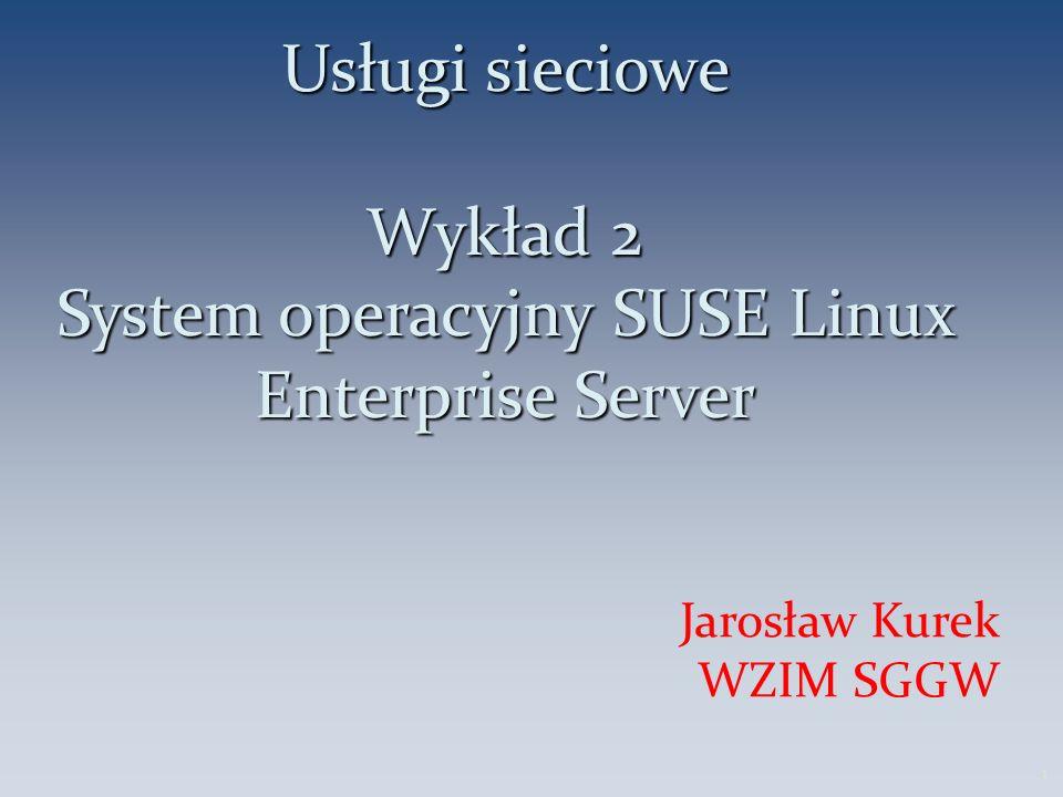 Usługi sieciowe Wykład 2 System operacyjny SUSE Linux Enterprise Server Jarosław Kurek WZIM SGGW 1