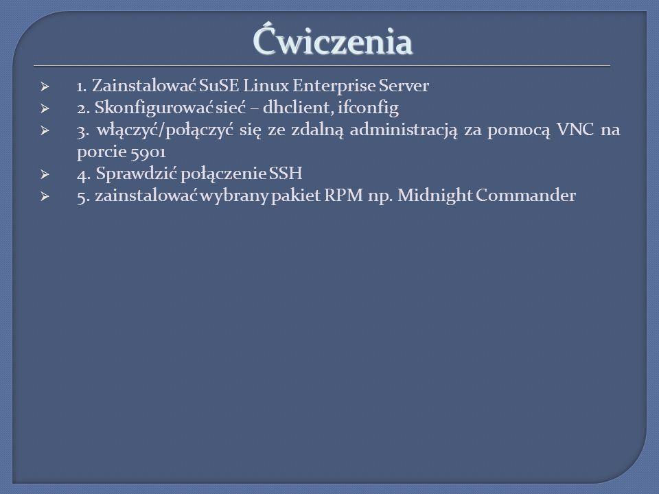 Ćwiczenia 1. Zainstalować SuSE Linux Enterprise Server 2. Skonfigurować sieć – dhclient, ifconfig 3. włączyć/połączyć się ze zdalną administracją za p