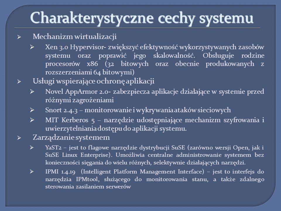 Charakterystyczne cechy systemu Mechanizm wirtualizacji Xen 3.0 Hypervisor- zwiększyć efektywność wykorzystywanych zasobów systemu oraz poprawić jego