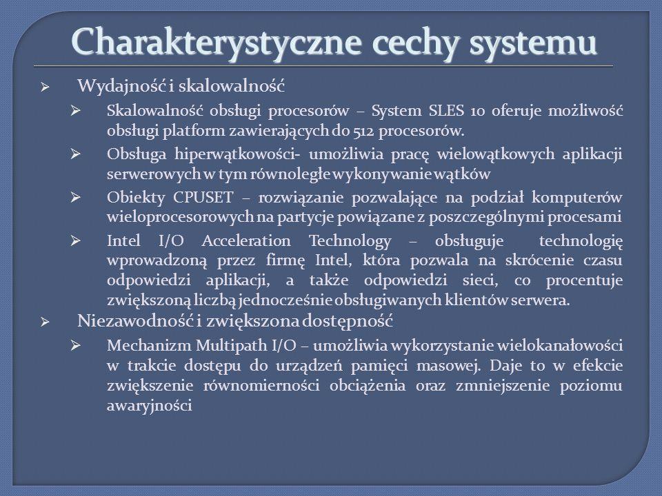 Charakterystyczne cechy systemu Wydajność i skalowalność Skalowalność obsługi procesorów – System SLES 10 oferuje możliwość obsługi platform zawierają