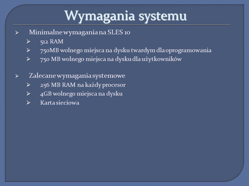 Wymagania systemu Minimalne wymagania na SLES 10 512 RAM 750MB wolnego miejsca na dysku twardym dla oprogramowania 750 MB wolnego miejsca na dysku dla
