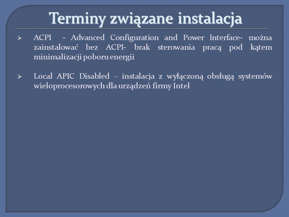 Terminy związane instalacja ACPI - Advanced Configuration and Power Interface- można zainstalować bez ACPI- brak sterowania pracą pod kątem minimaliza