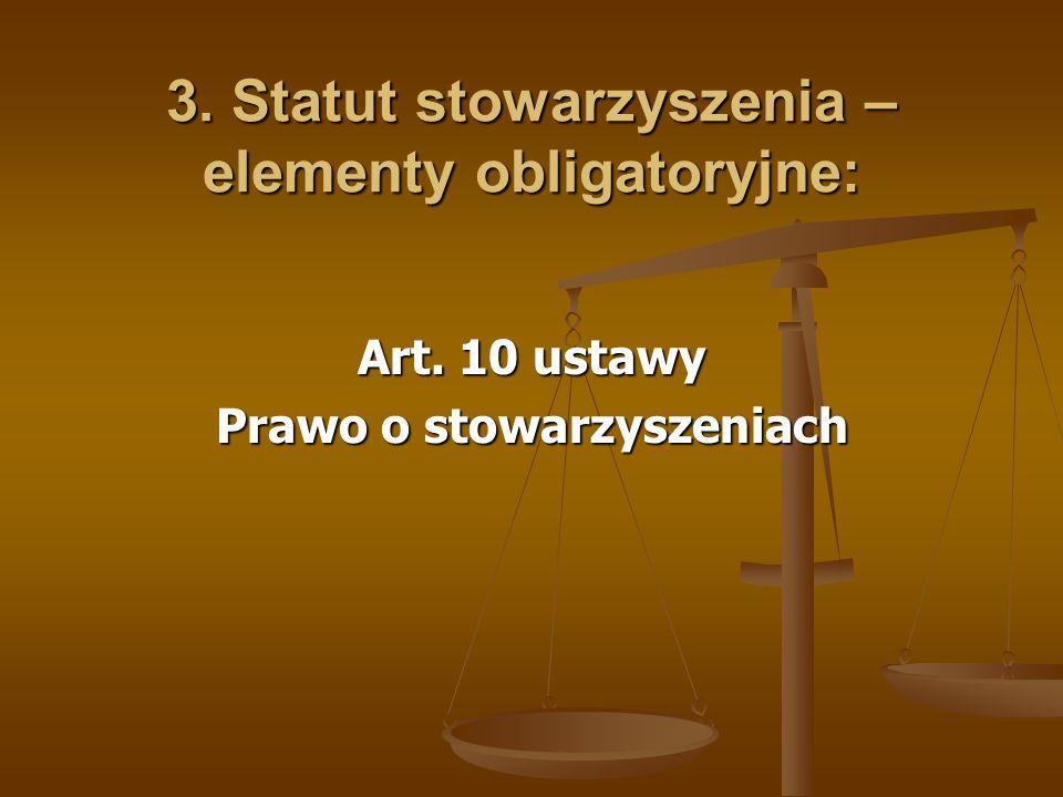 3. Statut stowarzyszenia – elementy obligatoryjne: Art. 10 ustawy Prawo o stowarzyszeniach