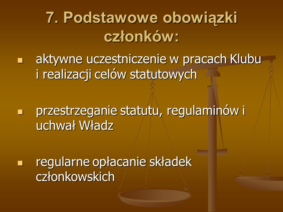 7. Podstawowe obowiązki członków: aktywne uczestniczenie w pracach Klubu i realizacji celów statutowych aktywne uczestniczenie w pracach Klubu i reali
