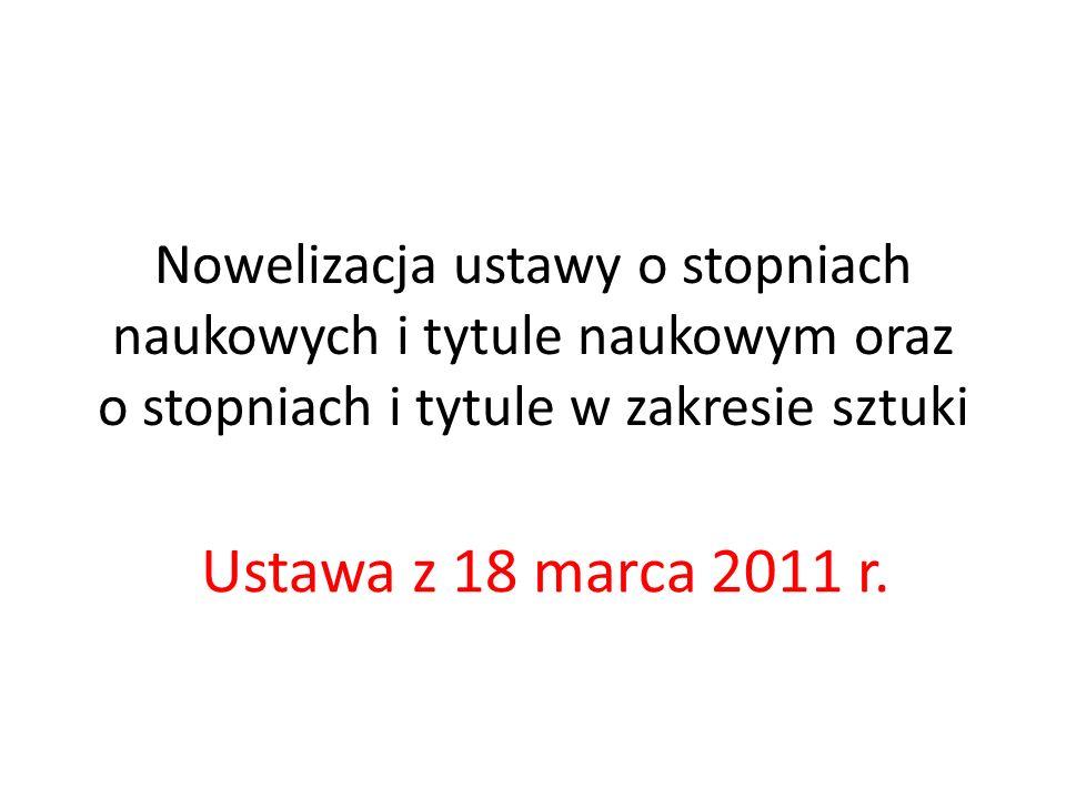 Nowelizacja ustawy o stopniach naukowych i tytule naukowym oraz o stopniach i tytule w zakresie sztuki Ustawa z 18 marca 2011 r.