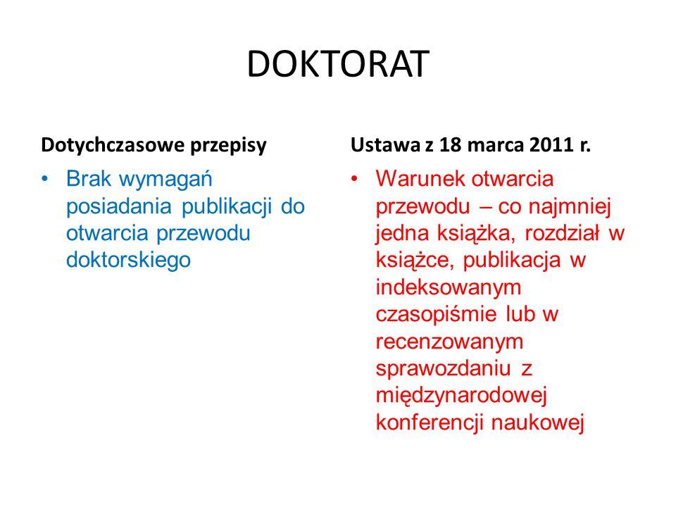 DOKTORAT Dotychczasowe przepisy Promotor Rozprawa musi być przedstawiona w języku polskim (dopuszczalne pewne wyjątki) Ustawa z 18 marca 2011 r.