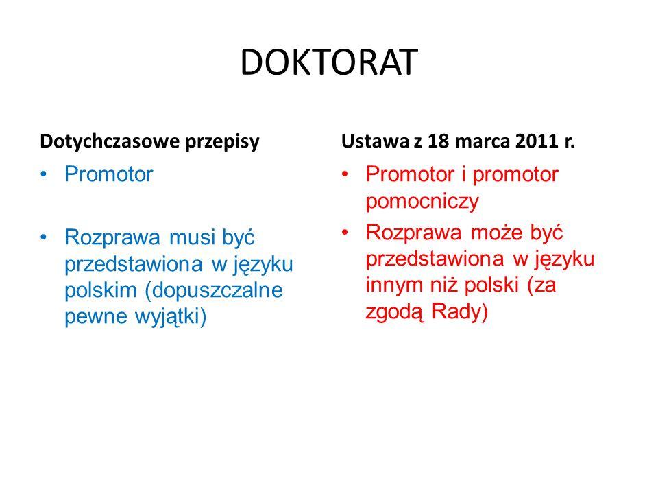 DOKTORAT Dotychczasowe przepisy Promotor Rozprawa musi być przedstawiona w języku polskim (dopuszczalne pewne wyjątki) Ustawa z 18 marca 2011 r. Promo
