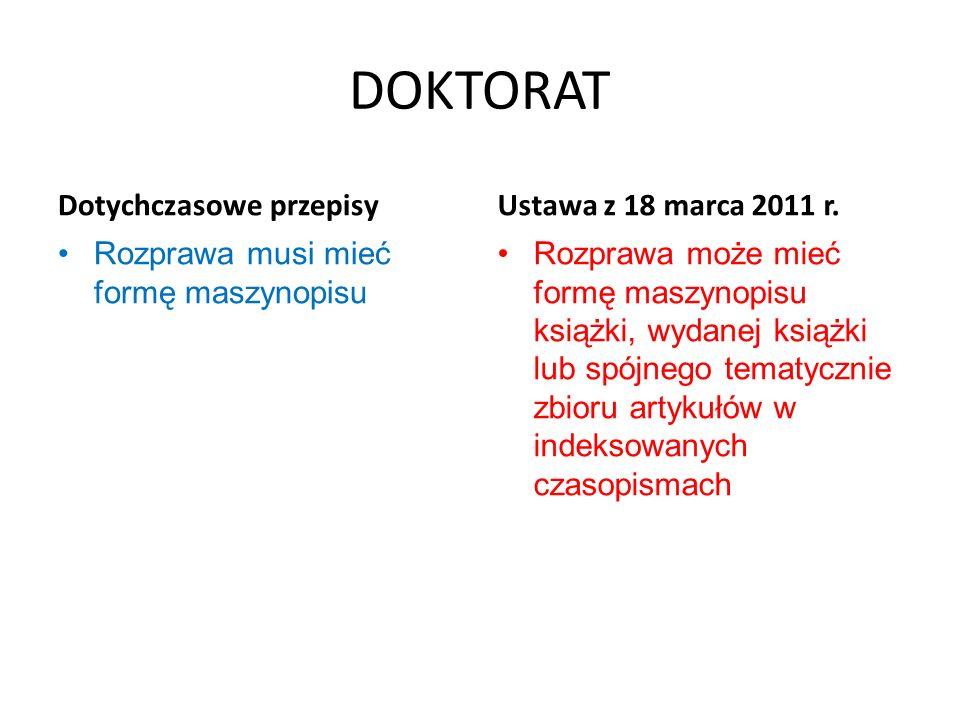 DOKTORAT Dotychczasowe przepisy Rozprawa musi mieć formę maszynopisu Ustawa z 18 marca 2011 r. Rozprawa może mieć formę maszynopisu książki, wydanej k