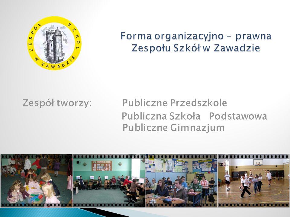 Zespół tworzy: Publiczne Przedszkole Publiczna Szkoła Podstawowa Publiczne Gimnazjum