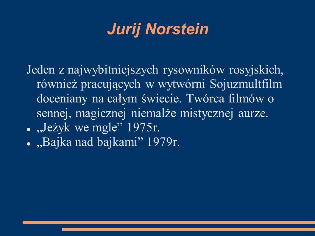 Jurij Norstein Jeden z najwybitniejszych rysowników rosyjskich, również pracujących w wytwórni Sojuzmultfilm doceniany na całym świecie. Twórca filmów