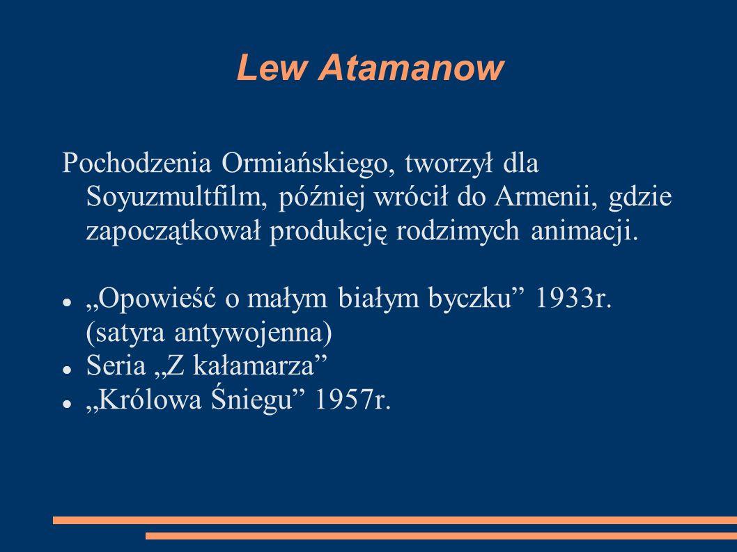 Lew Atamanow Pochodzenia Ormiańskiego, tworzył dla Soyuzmultfilm, później wrócił do Armenii, gdzie zapoczątkował produkcję rodzimych animacji. Opowieś