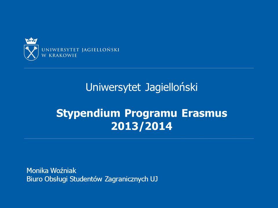 Uniwersytet Jagielloński Stypendium Programu Erasmus 2013/2014 Monika Woźniak Biuro Obsługi Studentów Zagranicznych UJ