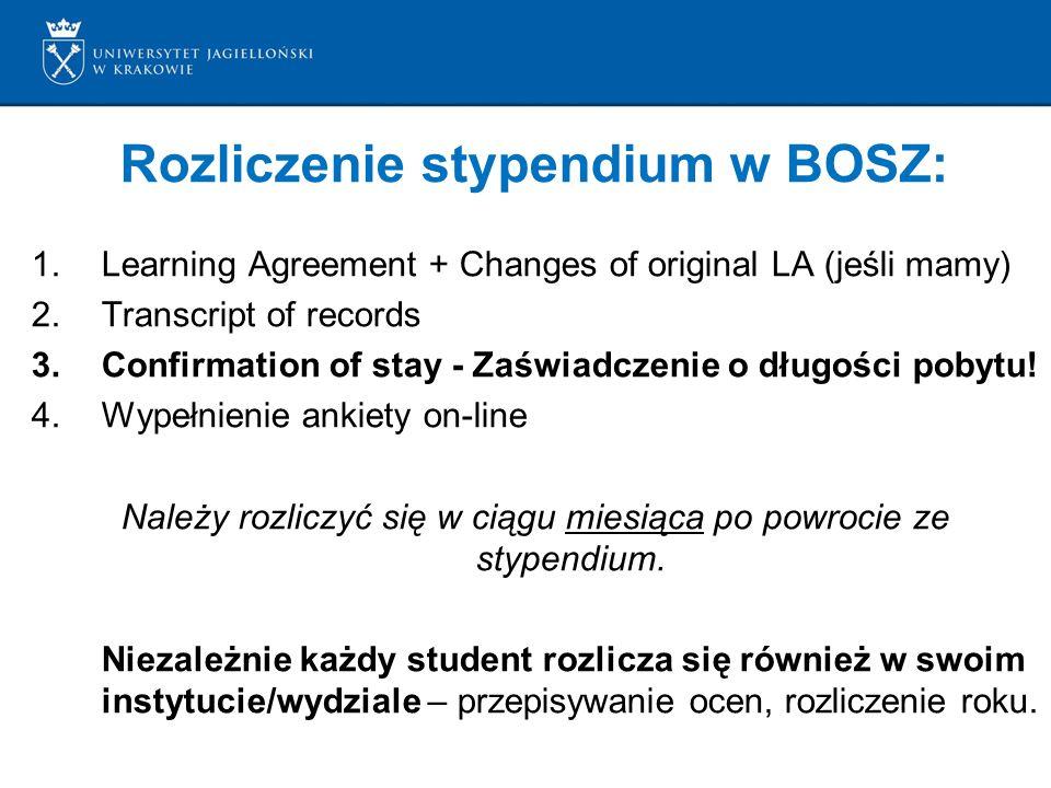 Rozliczenie stypendium w BOSZ: 1.Learning Agreement + Changes of original LA (jeśli mamy) 2.Transcript of records 3.Confirmation of stay - Zaświadczen
