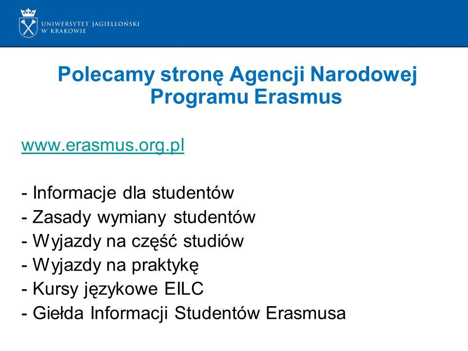 Polecamy stronę Agencji Narodowej Programu Erasmus www.erasmus.org.pl - Informacje dla studentów - Zasady wymiany studentów - Wyjazdy na część studiów