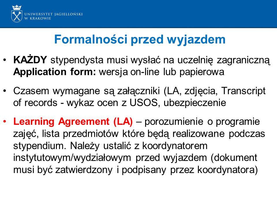 Formalności przed wyjazdem KAŻDY stypendysta musi wysłać na uczelnię zagraniczną Application form: wersja on-line lub papierowa Czasem wymagane są zał