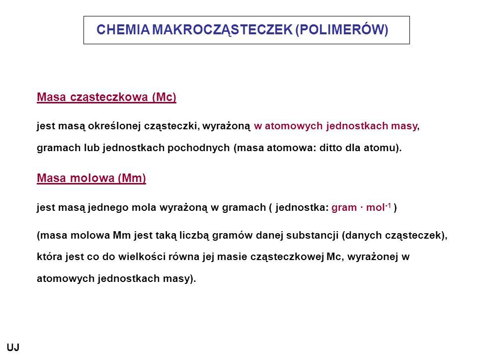 CHEMIA MAKROCZĄSTECZEK (POLIMERÓW) Masa cząsteczkowa (Mc) jest masą określonej cząsteczki, wyrażoną w atomowych jednostkach masy, gramach lub jednostk