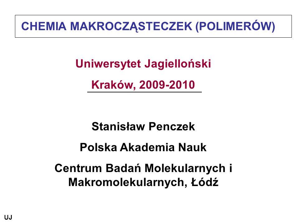 CHEMIA MAKROCZĄSTECZEK (POLIMERÓW) Uniwersytet Jagielloński Kraków, 2009-2010 Stanisław Penczek Polska Akademia Nauk Centrum Badań Molekularnych i Mak