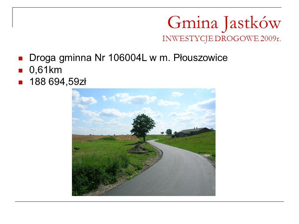 Gmina Jastków INWESTYCJE DROGOWE 2009r. Droga gminna Nr 106004L w m. Płouszowice 0,61km 188 694,59zł