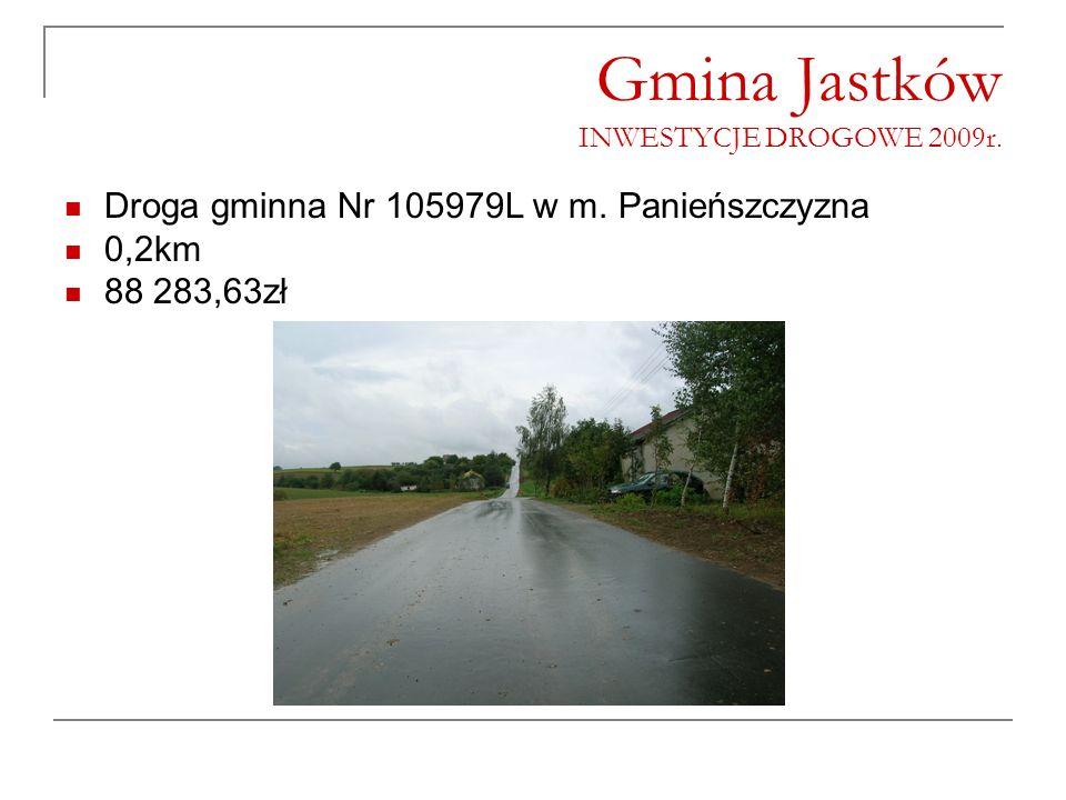 Gmina Jastków INWESTYCJE DROGOWE 2009r. Droga gminna Nr 105979L w m. Panieńszczyzna 0,2km 88 283,63zł