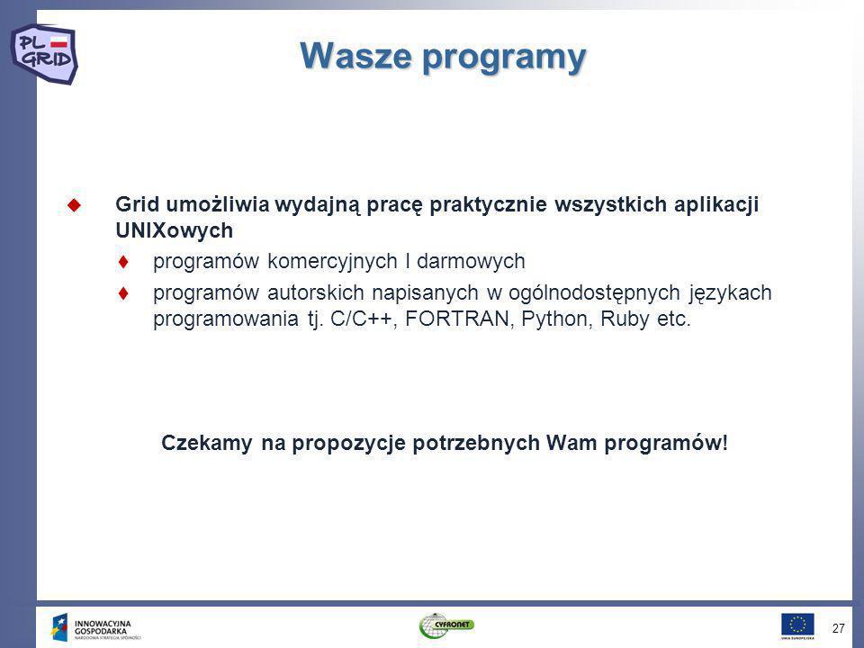 Wasze programy Grid umożliwia wydajną pracę praktycznie wszystkich aplikacji UNIXowych programów komercyjnych I darmowych programów autorskich napisan