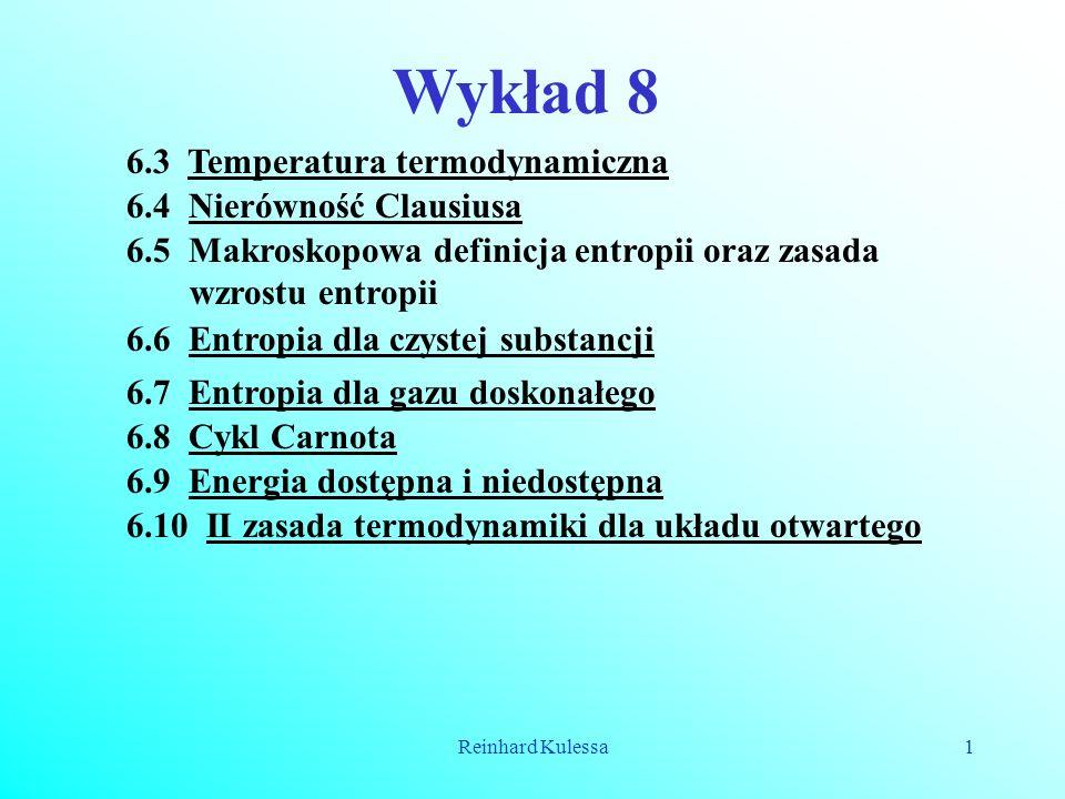 Reinhard Kulessa1 Wykład 8 6.3 Temperatura termodynamiczna 6.4 Nierówność Clausiusa 6.5 Makroskopowa definicja entropii oraz zasada wzrostu entropii 6