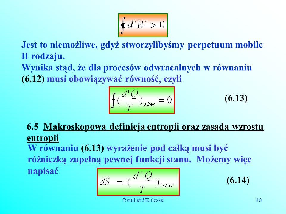 Reinhard Kulessa10 Jest to niemożliwe, gdyż stworzylibyśmy perpetuum mobile II rodzaju. Wynika stąd, że dla procesów odwracalnych w równaniu (6.12) mu