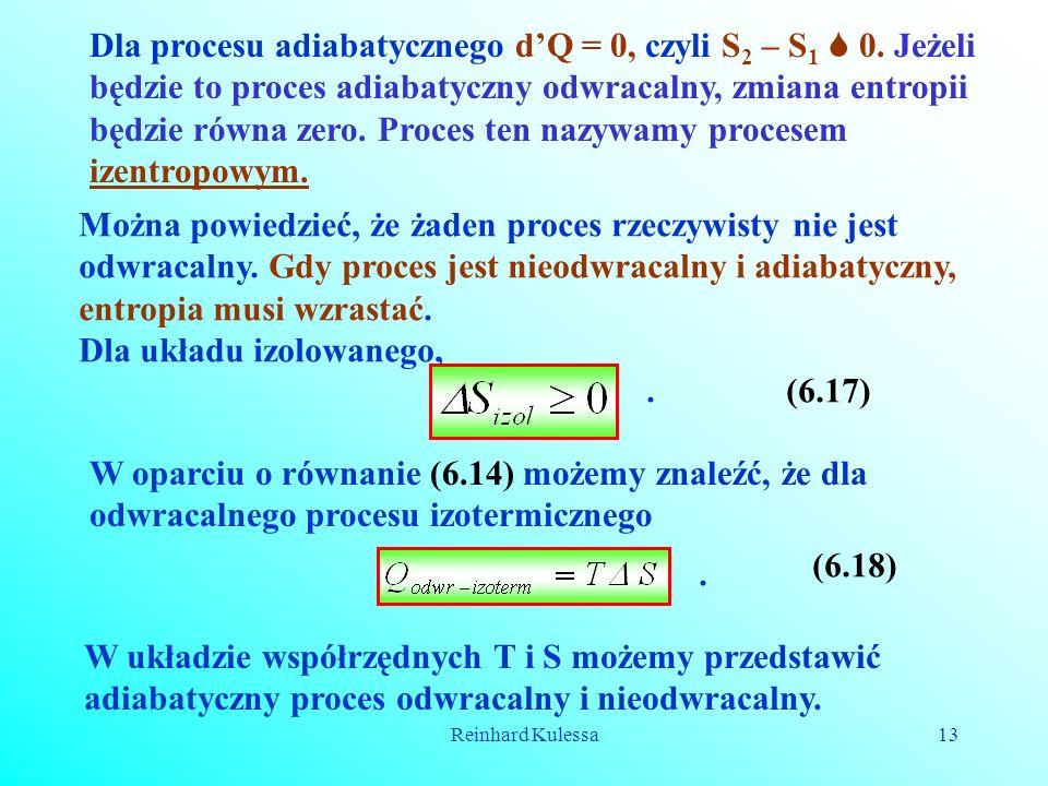 Reinhard Kulessa13 Dla procesu adiabatycznego dQ = 0, czyli S 2 – S 1 0. Jeżeli będzie to proces adiabatyczny odwracalny, zmiana entropii będzie równa