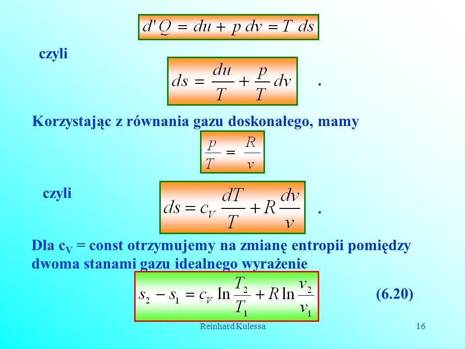 Reinhard Kulessa16 czyli. Korzystając z równania gazu doskonałego, mamy czyli. Dla c V = const otrzymujemy na zmianę entropii pomiędzy dwoma stanami g