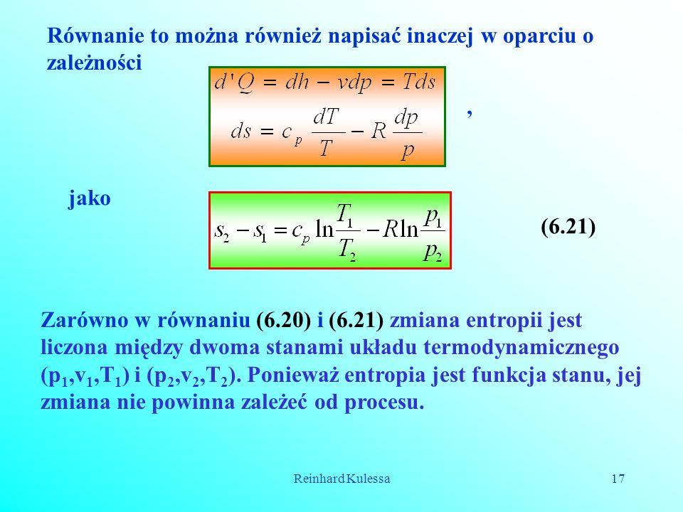 Reinhard Kulessa17 Równanie to można również napisać inaczej w oparciu o zależności jako, (6.21) Zarówno w równaniu (6.20) i (6.21) zmiana entropii je