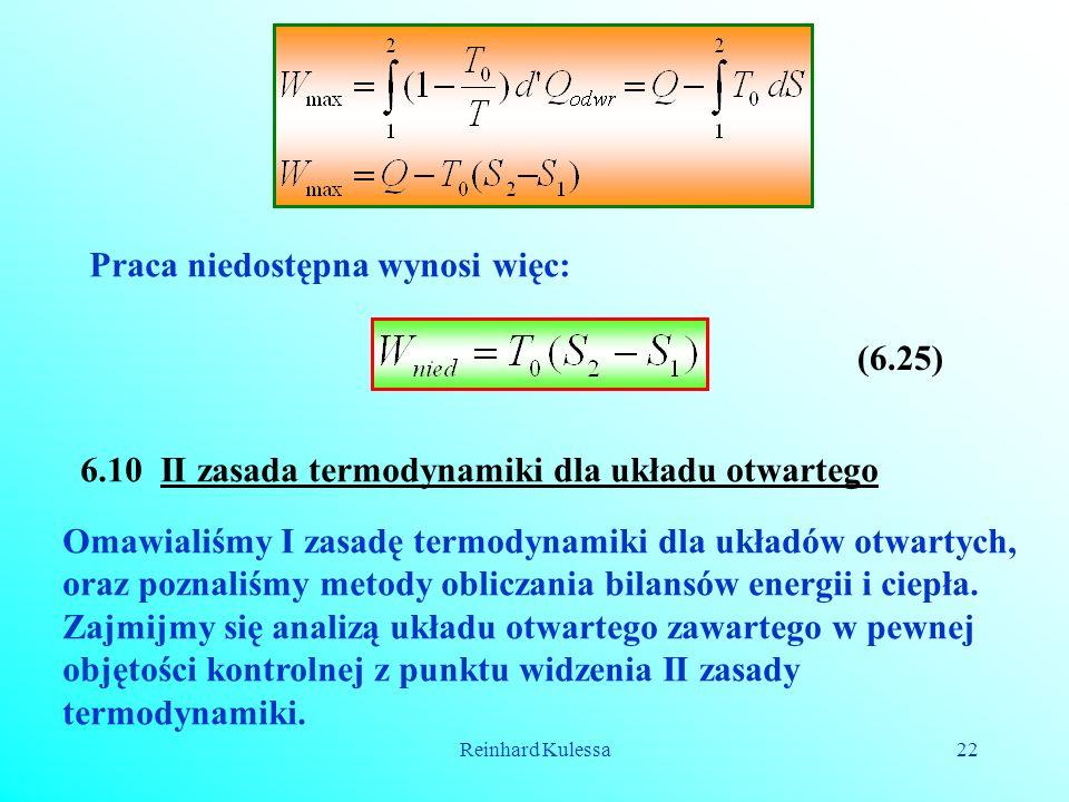 Reinhard Kulessa22 Praca niedostępna wynosi więc: (6.25) 6.10 II zasada termodynamiki dla układu otwartego Omawialiśmy I zasadę termodynamiki dla ukła