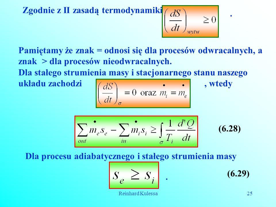 Reinhard Kulessa25 Zgodnie z II zasadą termodynamiki. Pamiętamy że znak = odnosi się dla procesów odwracalnych, a znak > dla procesów nieodwracalnych.