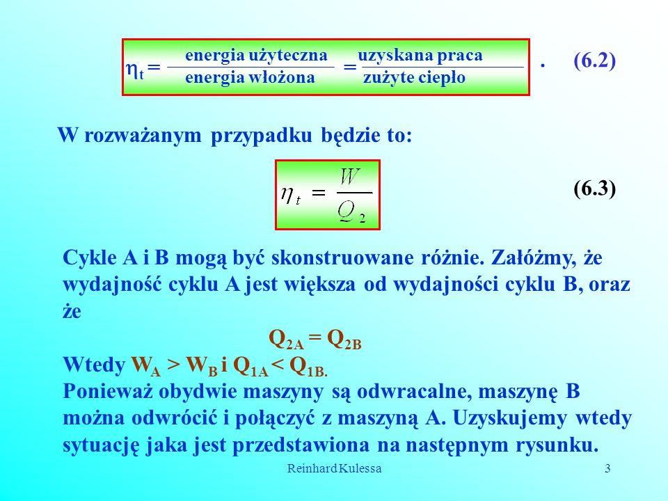 Reinhard Kulessa3 t = = energia użyteczna energia włożona uzyskana praca zużyte ciepło (6.2) W rozważanym przypadku będzie to:. (6.3) Cykle A i B mogą
