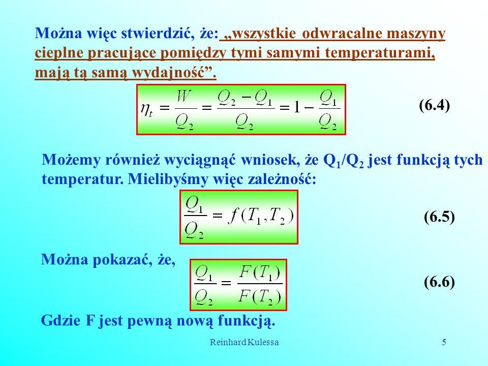 Reinhard Kulessa5 Można więc stwierdzić, że: wszystkie odwracalne maszyny cieplne pracujące pomiędzy tymi samymi temperaturami, mają tą samą wydajność