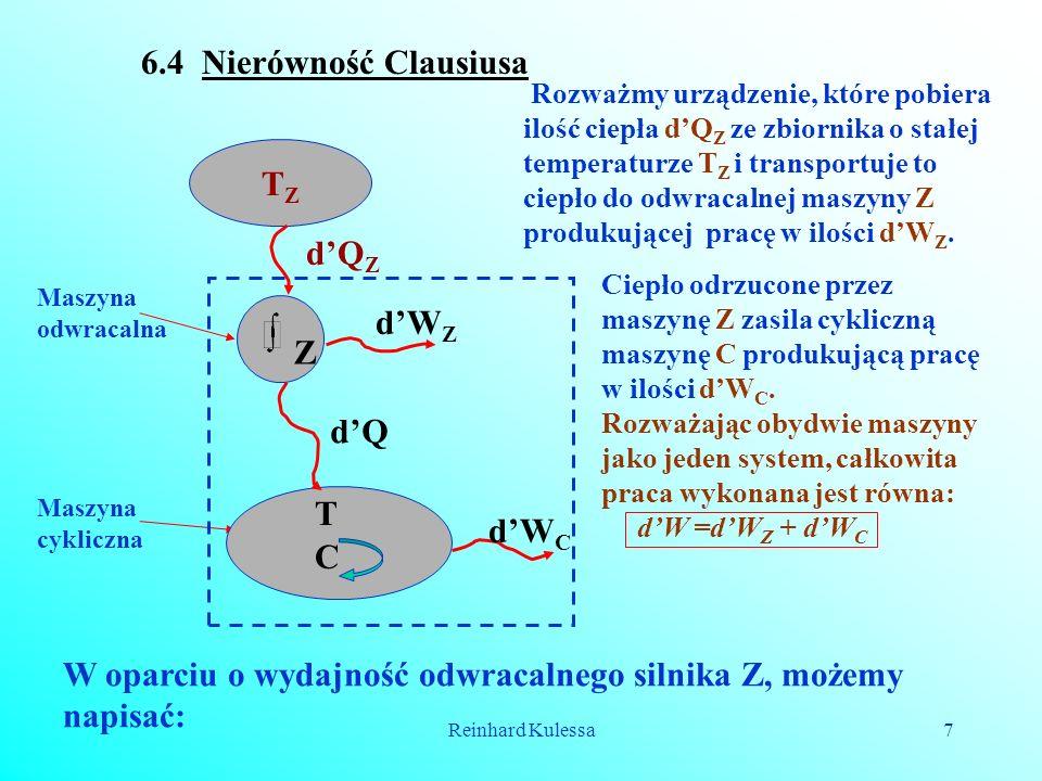 Reinhard Kulessa7 6.4 Nierówność Clausiusa Maszyna cykliczna Maszyna odwracalna Rozważmy urządzenie, które pobiera ilość ciepła dQ Z ze zbiornika o st