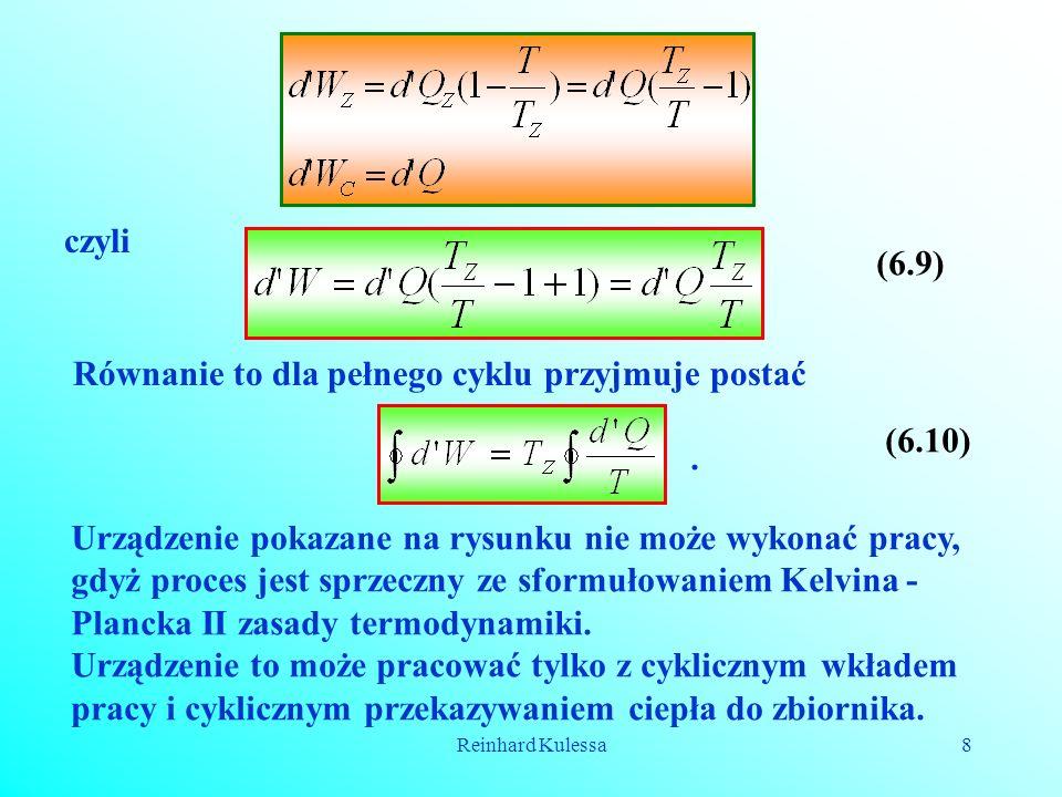 Reinhard Kulessa8 czyli (6.9) Równanie to dla pełnego cyklu przyjmuje postać (6.10). Urządzenie pokazane na rysunku nie może wykonać pracy, gdyż proce