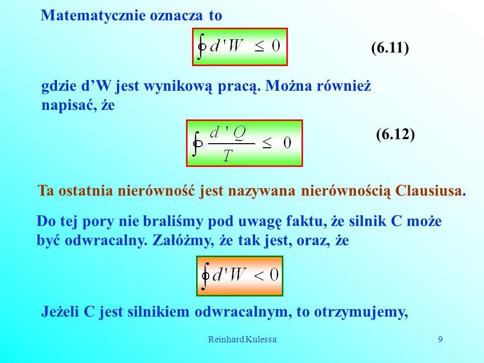 Reinhard Kulessa9 Matematycznie oznacza to (6.11) gdzie dW jest wynikową pracą. Można również napisać, że (6.12) Ta ostatnia nierówność jest nazywana