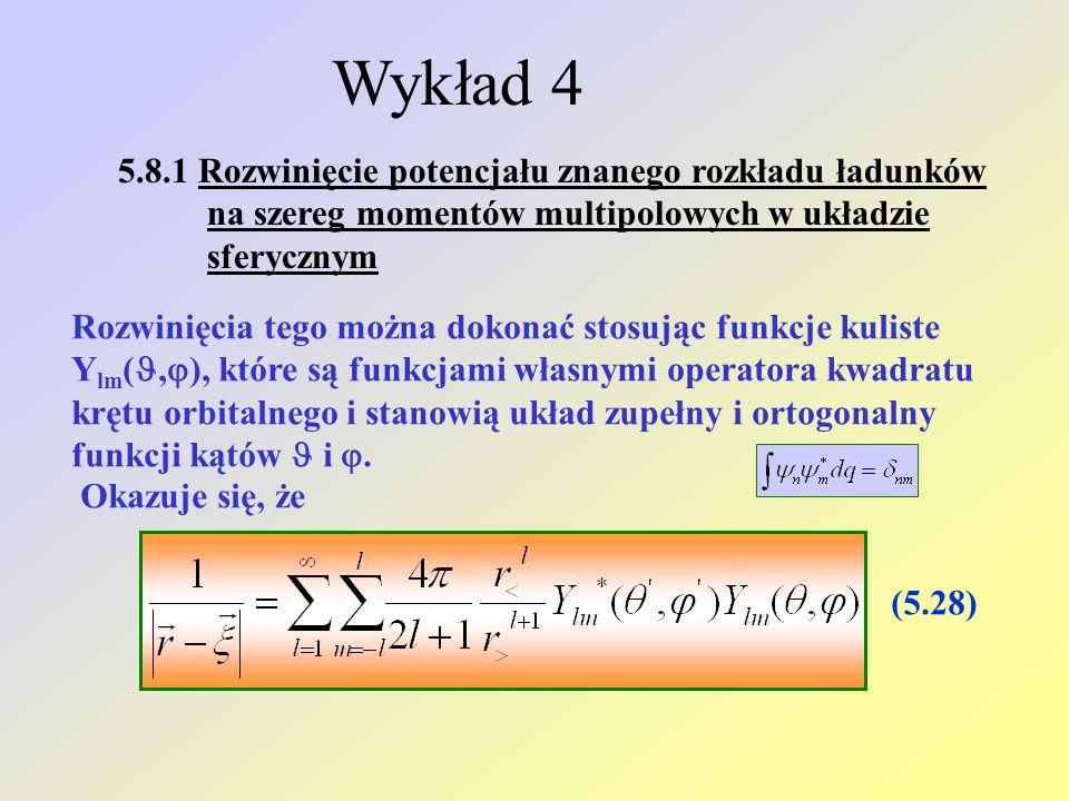 Wykład 4 5.8.1 Rozwinięcie potencjału znanego rozkładu ładunków na szereg momentów multipolowych w układzie sferycznym Rozwinięcia tego można dokonać