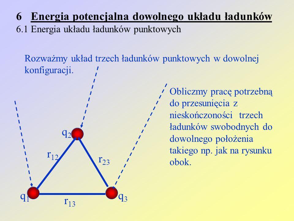 6Energia potencjalna dowolnego układu ładunków 6.1 Energia układu ładunków punktowych Rozważmy układ trzech ładunków punktowych w dowolnej konfiguracj