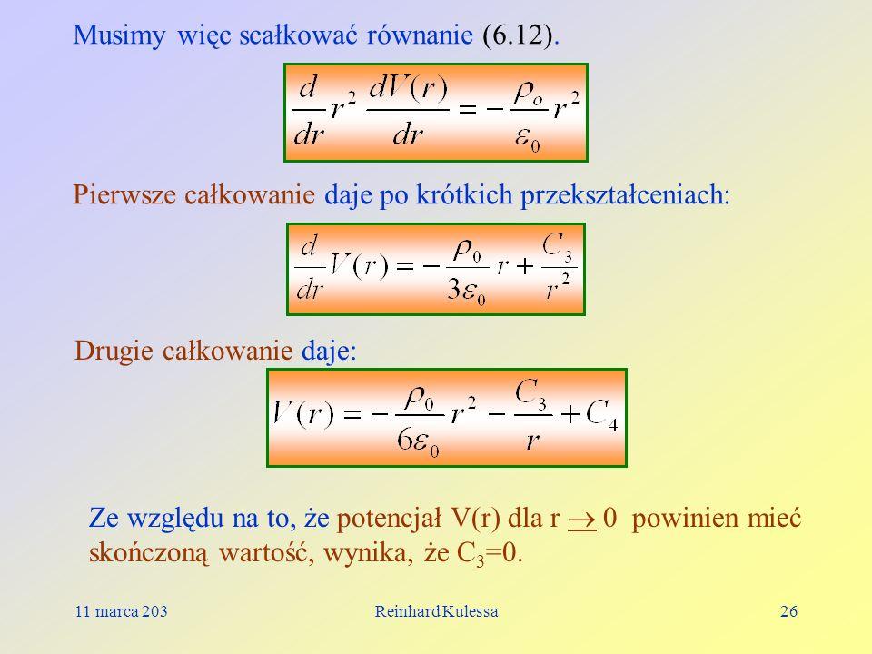 11 marca 203Reinhard Kulessa26 Musimy więc scałkować równanie (6.12). Pierwsze całkowanie daje po krótkich przekształceniach: Drugie całkowanie daje: